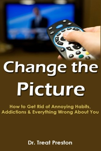 Download Change the Picture: How to Get Rid of Annoying Habits, Addictions & Everything Wrong About You pdf epub