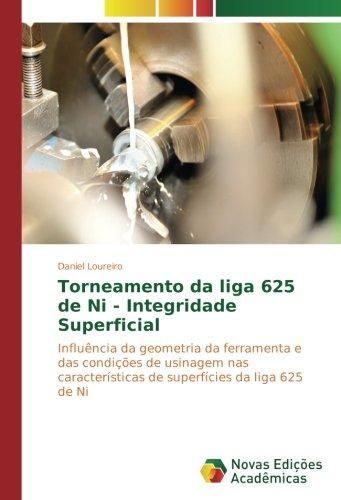 Torneamento da liga 625 de Ni - Integridade Superficial: Influncia da geometria da ferramenta e das condies de usinagem nas caractersticas de superfcies da liga 625 de Ni (Portuguese Edition)