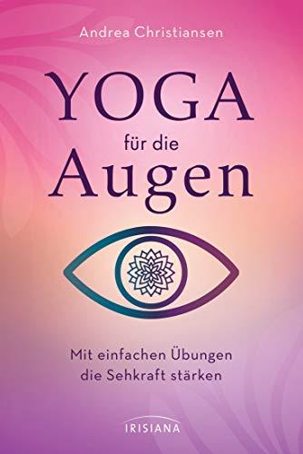 Yoga für die Augen: Mit einfachen Übungen die Sehkraft stärken (German Edition) (Brille Stärke)