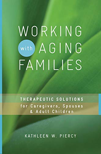 Working with Aging Families: Therapeutic Solutions for Caregivers, Spouses, & Adult Children (Norton Professional Bo