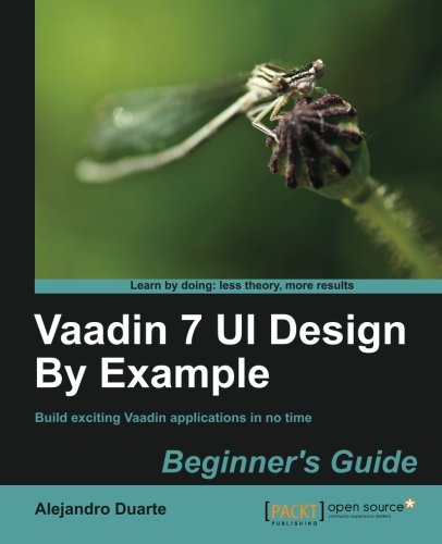 Vaadin 7 UI Design By Example: Beginner's Guide by Alejandro Duarte, Publisher : Packt Publishing