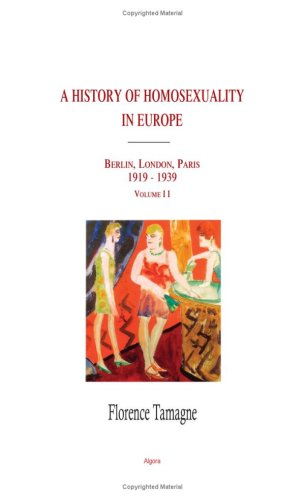 A History Of Homosexuality In Europe: Berlin, London, Paris 1919-1939
