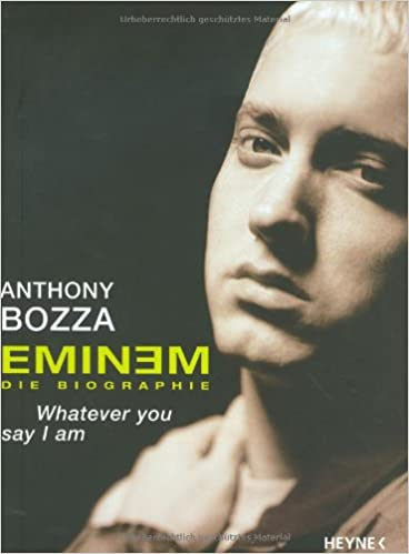 eminem whatever you say i am die biographie amazonde anthony bozza bcher - Eminem Lebenslauf