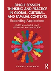 Single Session Thinking and Practice in Global, Cultural, and Familial Contexts: Expanding Applications