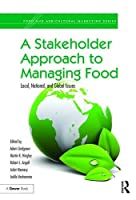 A Stakeholder Approach to Managing Food: Local, National, and Global Issues (Food and Agricultural Marketing)