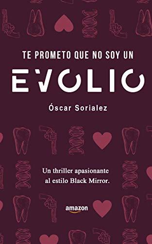 Te prometo que no soy un EVOLIO.: Thriller de ciencia ficción al estilo de Black Mirror por Óscar Sorialez