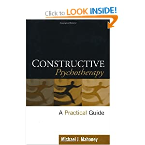Constructive Psychotherapy: A Practical Guide Michael J. Mahoney PhD