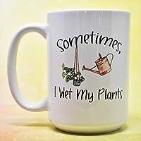 Sometimes I Wet My Plants Gardener Houseplant Dishwasher Safe Coffee Mug (15 oz)