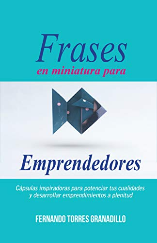 Frases En Miniatura Para Emprendedores Cápsulas Inspiradoras Para Potenciar Tus Cualidades Y Desarrollar Emprendimientos A Plenitud Spanish Edition