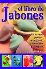 El libro de jabones : Sales de bano, popurris, kits relajantes, y mucho mas para regalar / The Book Of Soap: Sales de bano, popurris, kits relajantes, y mucho mas para regalar (Spanish Edition) PDF