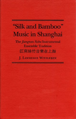 Silk and Bamboo Music in Shanghai: The Jiangnan Sizhu Instrumental Ensemble Tradition (World Musics)