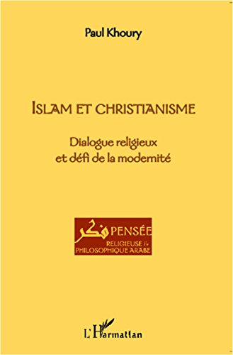 Islam et Christianisme: Dialogue religieux et défi de la modernité (French Edition)