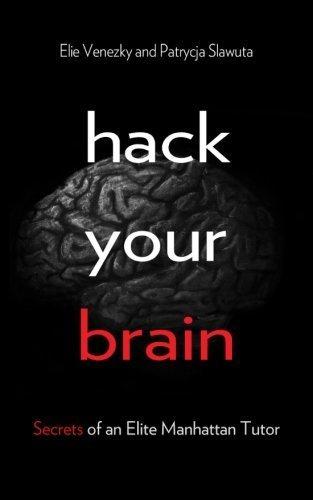 Hack Your Brain: Secrets of an Elite Manhattan Tutor by Elie Venezky (2014-04-17)