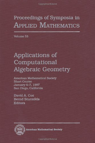 Applications of Computational Algebraic Geometry: American Mathematical Society Short Course January 6-7, 1997 San Diego, California (Proceedings of Symposia in Applied Mathematics)