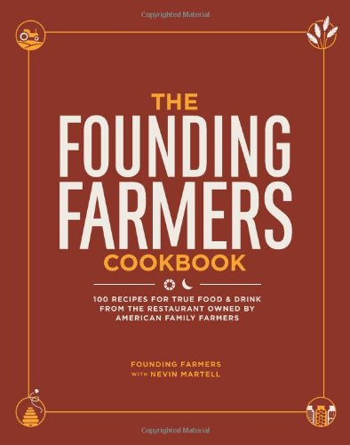 The Founding Farmers Cookbook  100 Recipes For True Food   Drink From The Restaurant Owned By American Family Farmers