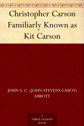 - Christopher Carson Familiarly Known as Kit Carson