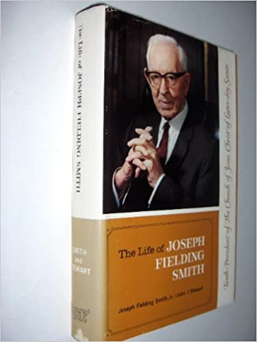 The life of Joseph Fielding Smith, tenth President of the Church of Jesus Christ of the Latter-day Saints, Smith, Joseph Fielding