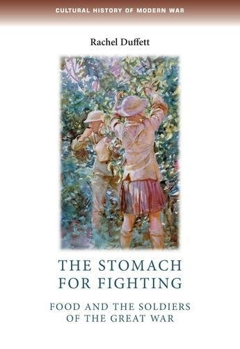 The stomach for fighting: Food and the soldiers of the Great War (Cultural History of Modern War ()
