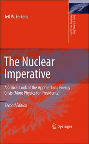 The Nuclear Imperative: A Critical Look at the Approaching Energy Crisis (More Physics for Presidents) (Topics in Safety, Risk, Reliability and Quality)