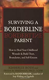 Surviving a Borderline Parent: How to Heal Your Childhood Wounds & Build Trust, Boundaries, and Self-Esteem