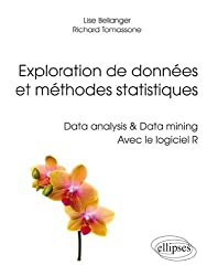 Exploration de Données et Méthodes Statistiques Data Analysis & Data Mining avec le Logiciel R