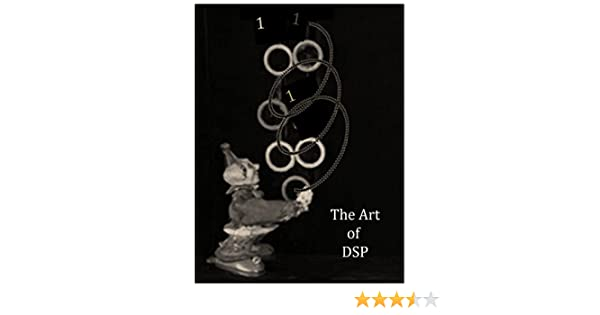The Art of DSP An innovative introduction to DSP