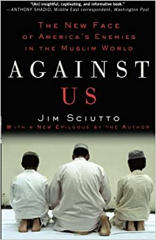 Against Us: The New Face of America's Enemies in the Muslim World by Jim Sciutto (2009-09-15)