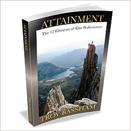 Attainment   The 12 Elements Of Elite Performance: Troy Bassham:  9781934324271: Amazon.com: Books