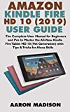 ALL-NEW AMAZON KINDLE FIRE HD 10 (2019) USER GUIDE: The Complete User Manual for Beginners and Pro to Master the All-New Kindle Fire Tablet HD 10 (9th ... Skills (Kindle Device Tips & Setup Book 1)