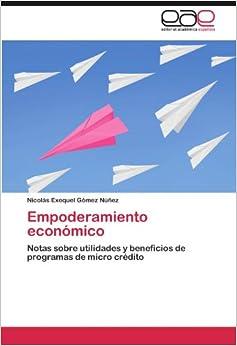 Empoderamiento económico: Notas sobre utilidades y beneficios de programas de micro crédito