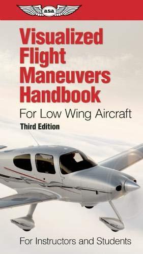 Visualized Flight Maneuvers Handbook for Low Wing Aircraft (Visualized Flight Maneuvers Handbooks) -