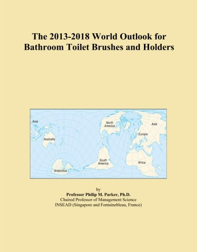 The 2013-2018 World Outlook for Bathroom Toilet Brushes and Holders