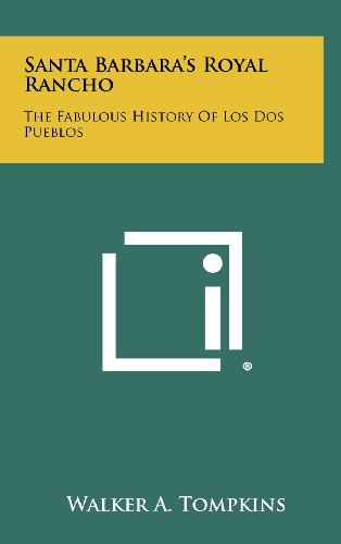 - Santa Barbara's Royal Rancho: The Fabulous History Of Los Dos Pueblos