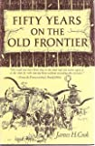 Fifty Years on the Old Frontier as Cowboy, Hunter, Guide, Scout, and Ranchman, Cook, James H., 0806103647