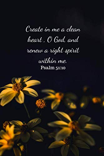 Create in me a clean heart, O God, and renew a right spirit within me.: Psalm 51:10 Notebook/Journal/Diary (6 x 9) 120 Lined pages (Bible Create In Me A Clean Heart)