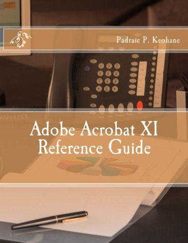Adobe Acrobat XI Reference Guide (Office Reference Series) (Volume 4)