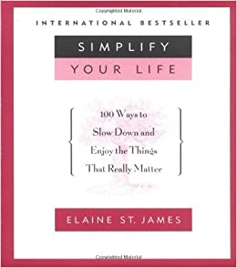 Book Simplify Your Life: 100 Ways to Slow Down and Enjoy the Things That Really Matter by St.James, Elaine (2000)