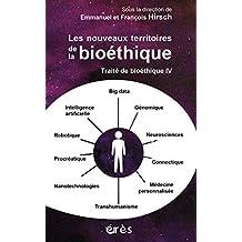 Traité de bioéthique IV: Les nouveaux territoires de la bioéthique (Espace éthique) (French Edition)