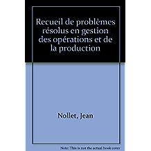 Recueil de problèmes résolus en gestion des opérations et de la production