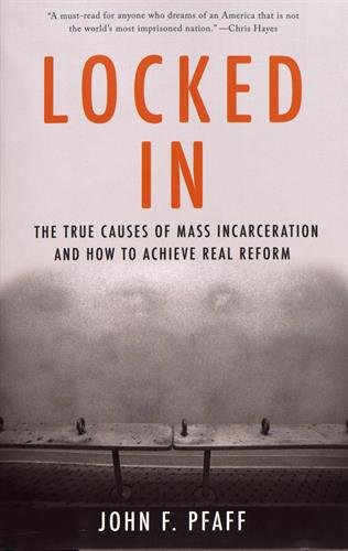 Locked In: The True Causes of Mass Incarceration—and How to Achieve Real Reform