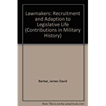 The Lawmakers: Recruitment and Adaptation to Legislative Life (Contributions in Military History)