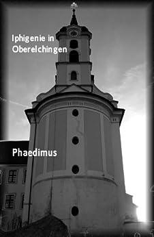 Iphigenie in Oberelchingen by [Phaedimus, .]