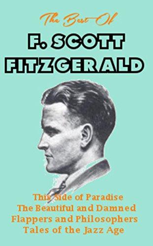 The Best Of F. Scott Fitzgerald :4 Novels (Annotated) (F Scott Fitzgerald Best Novels)