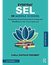 Everyday SEL in Middle School: Integrating Social Emotional Learning and Mindfulness Into Your Classroom