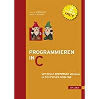 Programmieren in C: Mit dem C-Reference Manual in deutscher Sprache