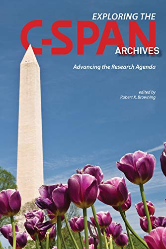 Exploring the C-SPAN Archives: Advancing the Research Agenda (Founders Series)