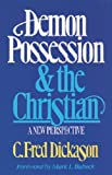 Demon Possession and the Christian, C. Fred Dickason, 0891075216