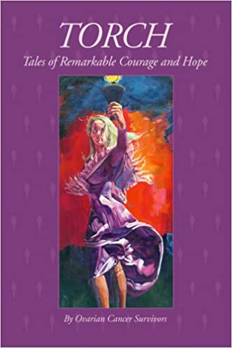 Torch Tales Of Remarkable Courage And Hope Ovarian Cancer Survivors Becky Teter 9780974519449 Amazon Com Books