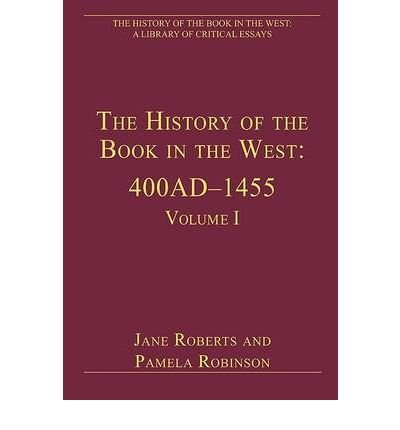 [(The History of the Book in the West: 400 AD - 1455 v. 1 )] [Author: Jane Roberts] [May-2010] pdf