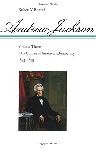 Andrew Jackson: The Course Of American Democracy, 1833-1845